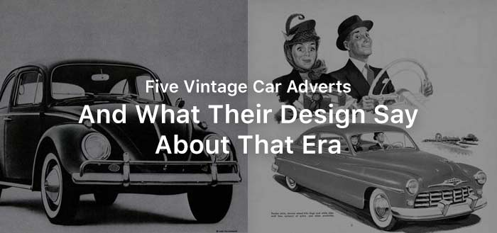 Five Vintage Car Adverts - And What Their Design Say About That Era