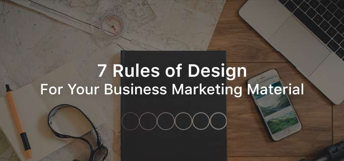 7 Rules of Design For Your Business Marketing Material