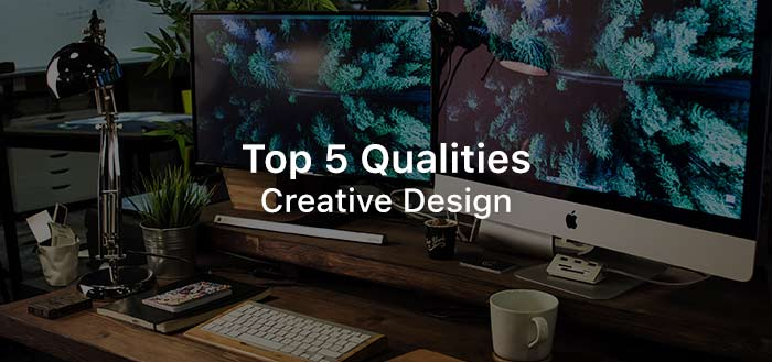 Top 5 Qualities of a Creative Designer