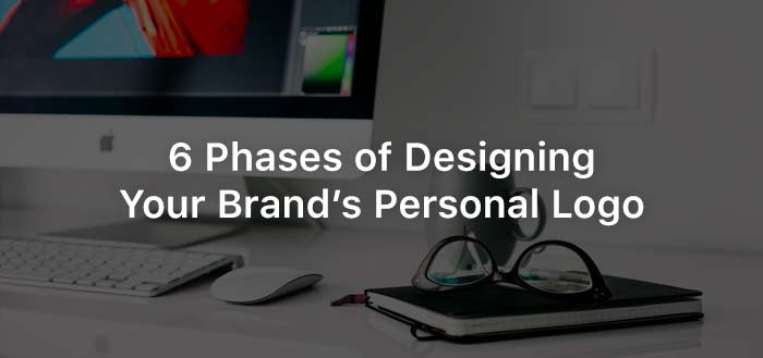 6 Phases of Designing Your Brand's Personal Logo